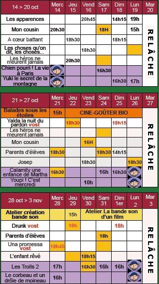 Nouveaux horaires : Yalda la nuit pardon - jeudi 22 - 18h30 au lieu de 20h30Mon cousin - vendredi 23 - 16h au lieu de 20h30 Parents d'élèves - mercredi 21 et samedi 24 - 18h30 au lieu de 20h30 Josep - lundi 26 - 18h30 au lieu de 20h30 Calamity une enfance de Martha - mercredi 21 - 16h30 au lieu de 17h Drunk - jeudi 29 - 18h au lieu de 20h30 Una Promessa - mercredi 28 - 18h45 au lieu de 20h30 (séance du samedi 31 annulée) L'enfant rêvé - vendredi 30 - 18h15 au lieu de 20h30 (séance du jeudi 29 annulée) Les Trolls 2 - vendredi 30 - 16h30 au lieu de 17h